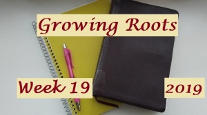 Growing Roots wk 19