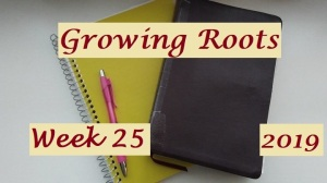 Growing Roots wk 25