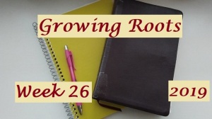 Growing Roots wk 26