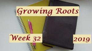 Growing Roots wk 32
