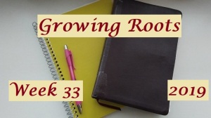 Growing Roots wk 33
