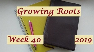 Growing Roots wk 40